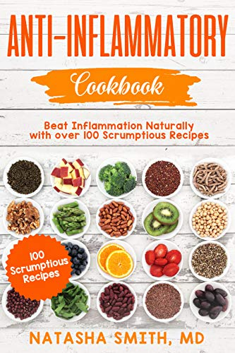 Anti-Inflammatory Cookbook: Beat Inflammation Naturally with over 100 Scrumptious Recipes by Natasha Smith