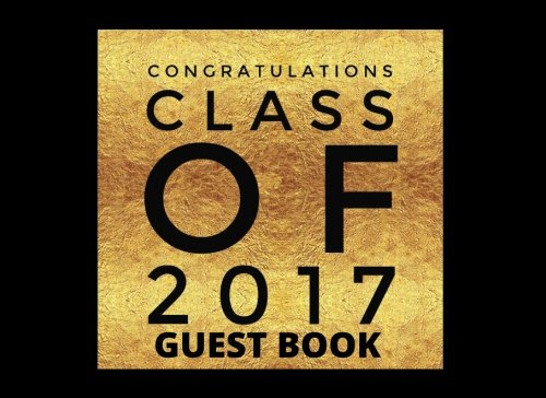 "Congratulations Class Of 2017 Guest Book: Message Book, Keepsake, Scrapbook, Memory Year Book   High School, College, University Gifts For Friends, ...   8.25""x6"" (Graduation Gifts) (Volume 1)"