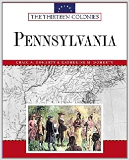 Pennsylvania (Thirteen Colonies (Facts on File)): Craig A Doherty ...