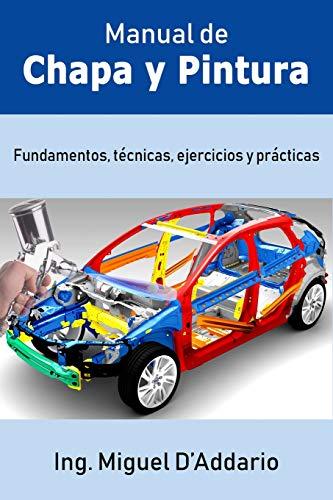 Manual de Chapa y Pintura: Fundamentos, técnicas, ejercicios y prácticas por Miguel D'Addario