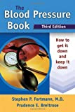 The Blood Pressure Book: How to Get It Down and Keep It Down