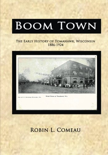 Boom Town: Early History of Tomahawk Wisconsin 1886-1924 ebook