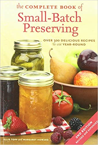 The complete book of small batch preserving over 300 recipes to the complete book of small batch preserving over 300 recipes to use year round ellie topp margaret howard 9781554072569 amazon books forumfinder
