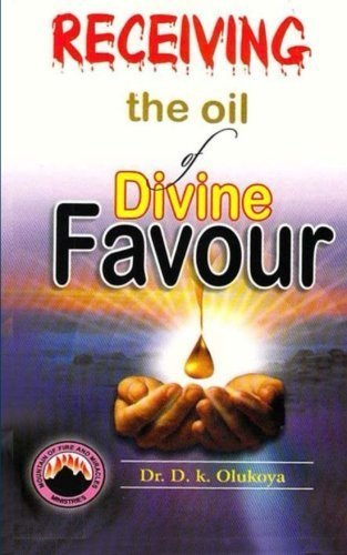 Receiving the oil of divine favor by Dr. D. K. Olukoya (Divine Favors)
