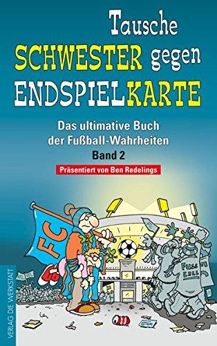 Tausche Schwester gegen Endspielkarte: Das ultimative Buch der Fußball-Wahrheiten – Band 2