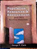 Population Resources and Environment : 2013-2014 Revised Printing, Clark, George F., 1465224041