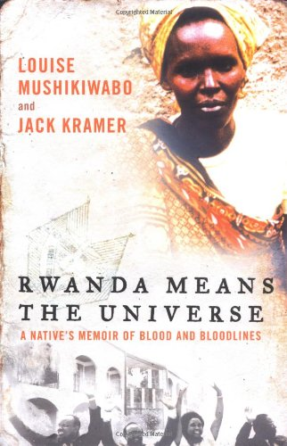 Download Rwanda Means the Universe: A Native's Memoir of Blood and Bloodlines pdf epub