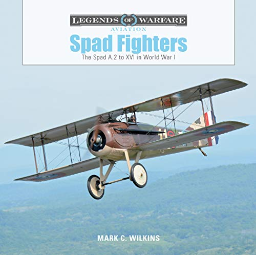 Spad Fighters: The Spad A.2 to XVI in World War I (Legends of Warfare: Aviation)