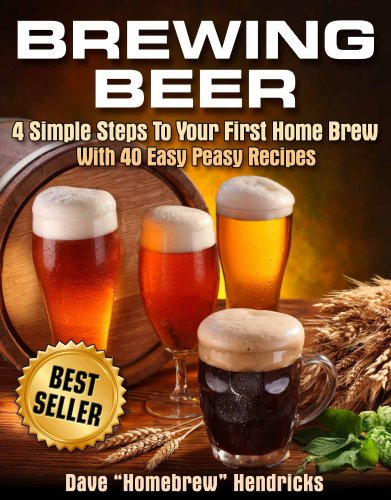 Brewing Beer (4 Simple Steps To Your First Homebrew - With 40 Easy Peasy Recipes Book 1) by Homebrew Hendricks