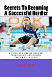 img - for Secrets To Becoming A Successful Hurdler: A special book designed to help parents, coaches and athletes with improving HURDLE performance. book / textbook / text book