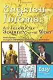 English Idioms: an Idiomatic Journey to the West, Dave Alber, 1500181846