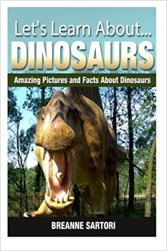 Dinosaurs: Amazing Pictures and Facts About Dinosaurs (Let's