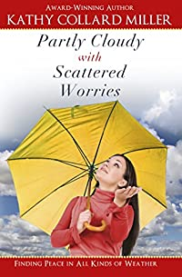 Partly Cloudy With Scattered Worries - Finding Peace In All Kinds Of Weather by Kathy Collard Miller ebook deal