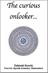 The Curious Onlooker (Vignette Collection: Observations Book 1)