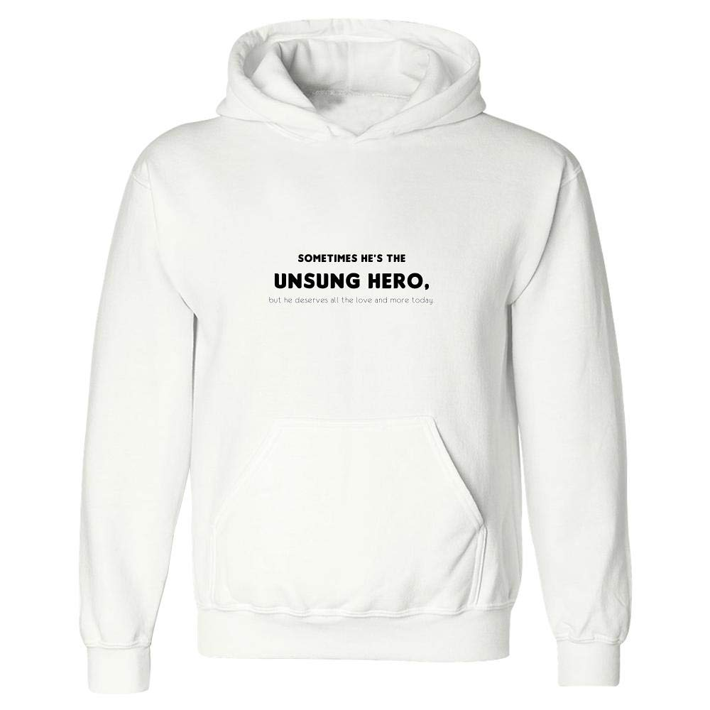 Sometimes Hes The Unsung Hero but he Deserves All The Love and More Today Hoodie