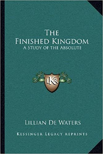 Book The Finished Kingdom: A Study of the Absolute by Lillian De Waters (2010-09-10)