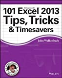 101 Excel 2013 Tips, Tricks and Timesavers, John Walkenbach, 111864218X