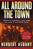 img - for All Around the Town: Murder, Scandal, Riot and Mayhem in Old New York (Adrenaline Classics) book / textbook / text book