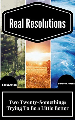 Real Resolutions: Two Twenty-Somethings Trying to Be a Little Better by [Jenson, Donovon, Aston, Scott]