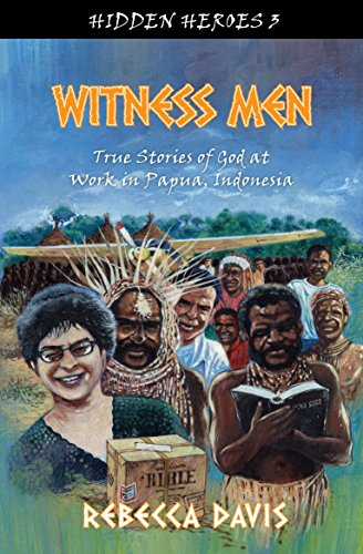 Witness Men: True Stories of God at work in Papua, Indonesia (Hidden Heroes)