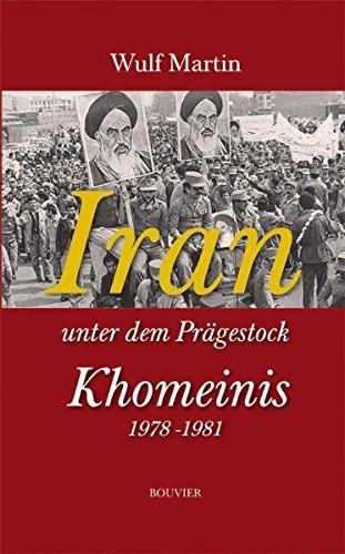 Iran unter dem Prägestock Khomeinis: 1978-1981