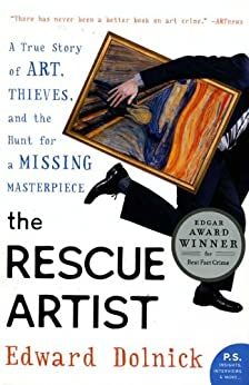 The Rescue Artist: A True Story of Art, Thieves, and the Hunt for a Missing Masterpiece by [Dolnick, Edward]