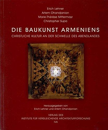 Die Baukunst Armeniens: Christliche Kultur an der Schwelle des Abendlandes