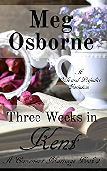 Three Weeks in Kent: A Pride and Prejudice Variation (A Convenient Marriage Book 2) by [Osborne, Meg, Lady, A]