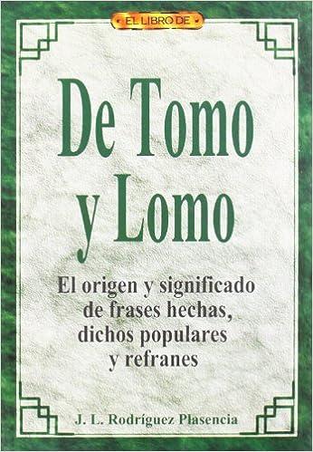 El Libro De De Tomo Y Lomo El Origen Y Significado De Frases Hechas