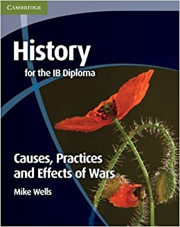 Book History for the IB Diploma: Causes, Practices and Effects of Wars by Wells, Mike (2011)