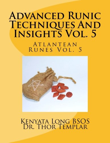 Download Advanced Runic Techniques And Insights Vol.5: Atlantean Runes Vol.5 (Volume 5) ebook