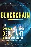 Blockchain: Le Guide Ultime Débutant et Intermédiaire pour Comprendre la Technologie Blockchain (Nouvelle Edition)