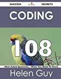 Coding 108 Success Secrets - 108 Most Asked Questions on Coding - What You Need to Know, Helen Guy, 1488524033