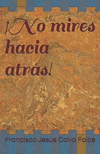 ¡No mires hacia atras! (Spanish Edition) [FRANCISCO JESUS CALVO FALCE] (Tapa Blanda)