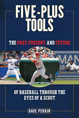 - Five-Plus Tools: The Past, Present, and Future of Baseball through the Eyes of a Scout