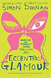 Eccentric Glamour: Creating an Insanely More Fabulous You