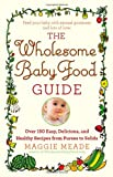 The Wholesome Baby Food Guide, Maggie Meade, 044658410X