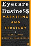 img - for Eyecare Business: Marketing and Strategy, 1e by Gary L. Moss OD MBA FAAO (2001-02-13) book / textbook / text book