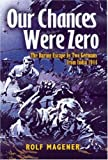 img - for Our Chances Were Zero: The Daring Escape by two German POW's from India in 1942 book / textbook / text book