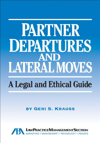 Read Online Partner Departures and Lateral Moves: A Legal and Ethical Guide PDF ePub ebook