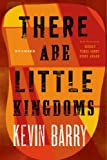 There Are Little Kingdoms, Kevin Barry, 1555976522