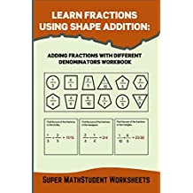 Learn Fractions Using Shape Addition: Adding Fractions With Different Denominators (Math Genius Book 28)