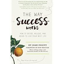 The Way Success Works: How to Decide, Believe, and Begin to Live Your Best Life