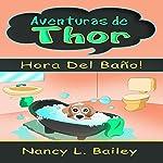 Aventuras de Thor: Hora Del Baño! [Adventures of Thor: Bath Time!] | Nancy L. Bailey