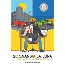 Sognando la luna: Il mio viaggio nel Cryptoworld (Italian Edition)
