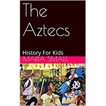 The Aztecs: History For Kids