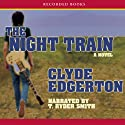 The Night Train: A Novel Audiobook by Clyde Edgerton Narrated by T. Ryder Smith