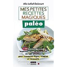 Mes petites recettes magiques paléo: 100 recettes faciles inspirées de l'alimentation de nos ancêtres pour retrouver ligne, vitalité et immunité (French Edition)