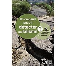Un crapaud peut-il détecter un séisme ?: 90 clés pour comprendre les séismes
