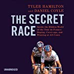 The Secret Race: Inside the Hidden World of the Tour de France: Doping, Cover-ups, and Winning at All Costs | Tyler Hamilton,Daniel Coyle